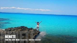 TAKE ME TO IBIZA BY NENETE FEATURING ANDREA CASTRO