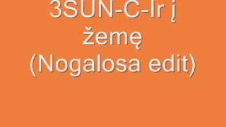 3SUN- C -Ir į žemę(Nogalosa edit)