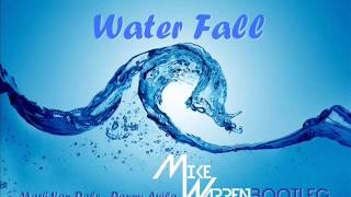 WATER FALL - Mike Warren bootleg of Mark Van Dale & Danny Avila