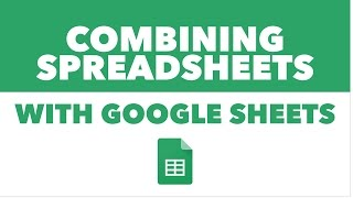 Combining Spreadsheets with Google Sheets