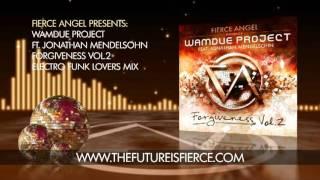 Wamdue Project Ft. Jonathan Mendelsohn - Forgiveness - Electro Funk Loverz Mix - Fierce Angel