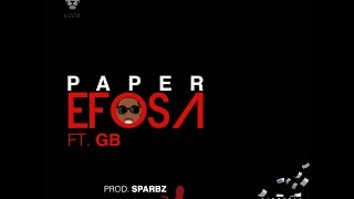 Efosa PAPER ft GB @GTEAMMUSIC @SPARBZProducer (AUDIO 2017)