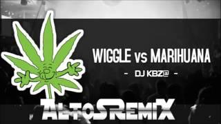 Wiggle Vs Marihuana   DJ KBZ@  AltoSRemiX ®