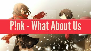 Nightcore - What About Us (P!nk)