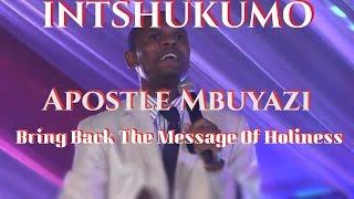 INTSHUKUMO (Apostle Mbuyazi) Bring Back The Message Of Holiness width=