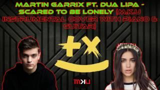 Martin Garrix ft. Dua Lipa - Scared To Be Lonely | M.k.U Instrumental Karaoke cover (Piano Guitar)
