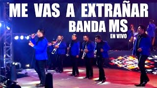 ME VAS A EXTRAÑAR - Banda MS en vivo