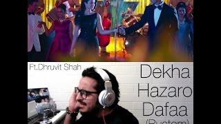 Dekha Hazaro Dafaa Cover | Rustom | Dhruvit Shah | Arijit Singh & Palak Mucchal