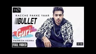 Guri  - Bullet (Full Video)| Parmish Verma Dj Flow Satti Dhillon |Latest Punjabi Songs 2018|Geet MP3