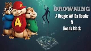 """A boogie wit da hoodie""ft""Kodak Black""""Drowning""-""(Chipmunk voice version)"""