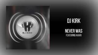 "DJ Kirk - ""Never Was (feat. Avari)"""