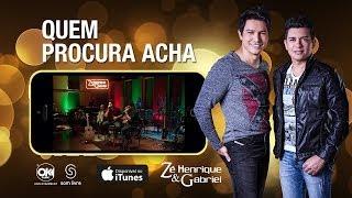 Zé Henrique e Gabriel - QUEM PROCURA ACHA (Vídeo Oficial)