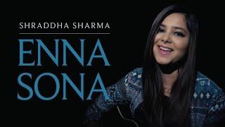 Enna Sona - OK Jaanu   Cover Version By Shraddha Sharma