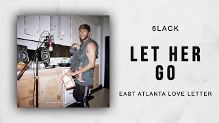6LACK - Let Her Go (East Atlanta Love Letter)