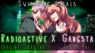 Nightcore ↬ Radioactive Gangsta [Switching Vocals | MASHUP]