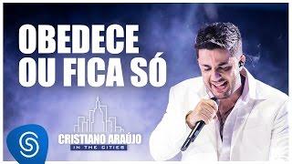 Cristiano Araújo - Obedece ou fica só (DVD In The Cities)[Vídeo Oficial]