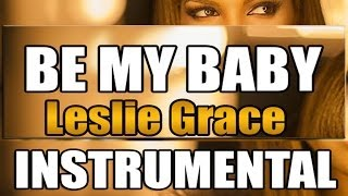 Leslie Grace -  Be my baby Instrumental Original Studio