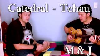 "Catedral - Tchau (M & J Cover) ""mAy version"""