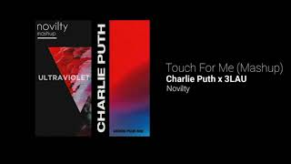 Charlie Puth X 3LAU - Touch For Me (Novilty Mashup)