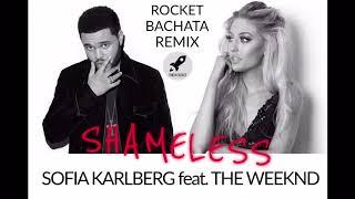 Shameless - Sofia Karlberg feat. The Weeknd (Rocket Bachata Remix)