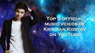 Top 5 [by views] official music videos of Kristian Kostov on YouTube
