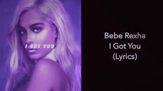 Bebe Rexha - I Got You (Lyrics)