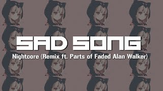 Sad Song - Nightcore (Remix ft. Parts of Faded Alan Walker)