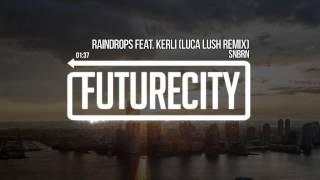 SNBRN - Raindrops Feat. Kerli (LUCA LUSH REMIX)