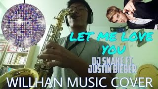 Let Me Love You x Baby Mashup- DJ Snake ft. Justin Bieber- WillHan Sax Cover