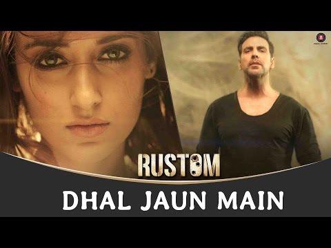 Dhal Jaun Main Lyrics - Rustom   Jubin Nautiyal