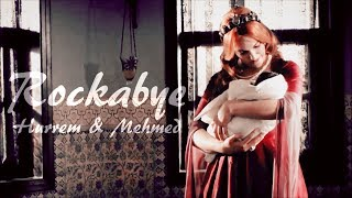 Hurrem & Mehmed { Rockabye }