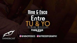 Nino & Esco - Entre Tu Y Yo (Video Oficial) Dir. Freddy Graph