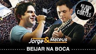 Jorge e Mateus -  Beijar Na Boca - [DVD Ao Vivo Sem Cortes] - (Clipe Oficial)