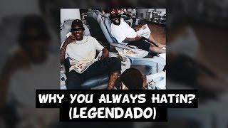 YG - Why You Always Hatin? (Feat. Kamaiyah & Drake) [Legendado]