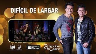 Zé Henrique e Gabriel -  DIFICIL DE LARGAR (Vídeo Oficial)