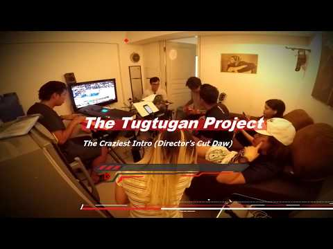 The Tugtugan Project – The Craziest Intro(Director's Cut Daw)