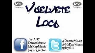 JEY AL - DAMTE FMR - MR KAP - BIG JAY - VUELVETE LOCA ( MANIAKA ) ★REGGAETON 2012★