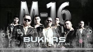 M16 - Los BuKnas de Culiacan (ALBUM: Revolucionando El Nuevo Corrido Coming Soon...)