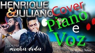 VEM PRA MINHA VIDA ( Cover ) Piano e Voz-Henrique e Juliano -