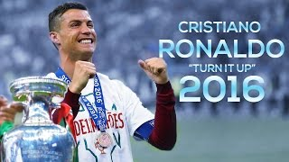 Cristiano Ronaldo 2016 ► Turn It Up - Super Stunning Skills & Goals | 1080p HD