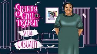 Skinny Girl In Transit S4E6 : Casualty width=