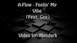 "A-Flow Ft. Gee ""Feelin' My Vibe"" lyric video"