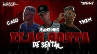 MC JEANZINHO, MC CAIO & MC TH Z.N - ELAS GOSTA DE SENTIR ( MÚSICA NOVA ) PRODUÇÃO DE ESLLEY