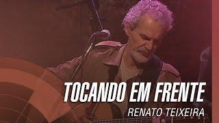 Renato Teixeira - Tocando em frente