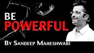 BE POWERFUL - By Sandeep Maheshwari I Latest Mashup I Motivational Famous Speeches in Hindi