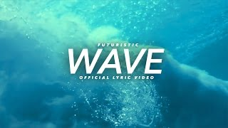 Futuristic - Wave | Official Lyric Video
