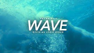 Futuristic - Wave   Official Lyric Video