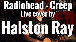 Radiohead - Creep (Live) - Cover By Halston Ray
