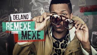 Delano – Remexe Mexe (Videoclipe Oficial)