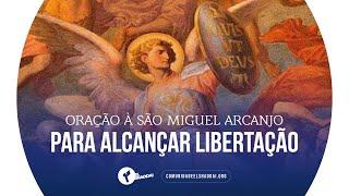 Oração à SÃO MIGUEL ARCANJO para alcançar LIBERTAÇÃO